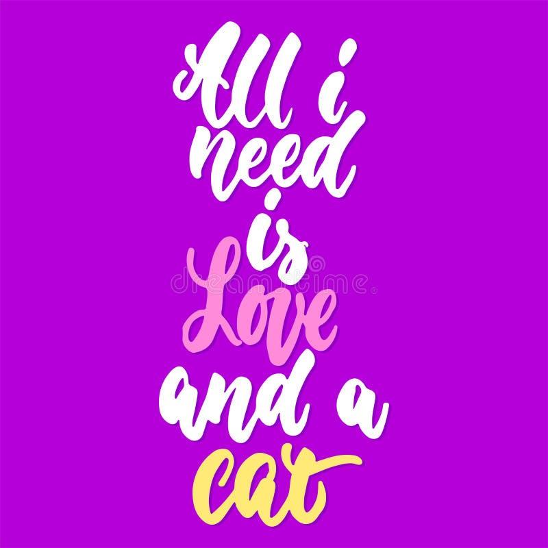 Όλη η ανάγκη ι είναι αγάπη και η γάτα - δώστε τη συρμένη φράση εγγραφής για τους ζωικούς εραστές στο ιώδες υπόβαθρο Μελάνι βουρτσ ελεύθερη απεικόνιση δικαιώματος
