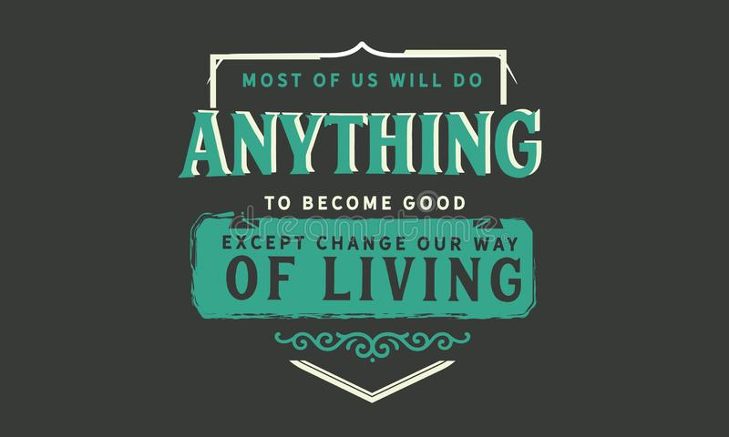 Большинство из нас сделает что-нибудь стать хорошим за исключением изменения наш образ жизни бесплатная иллюстрация