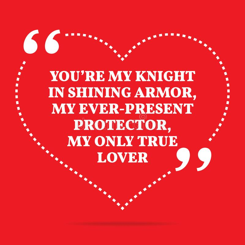 Вдохновляющая цитата влюбленности Вы re ` мой рыцарь в сияющем панцыре, моем иллюстрация штока