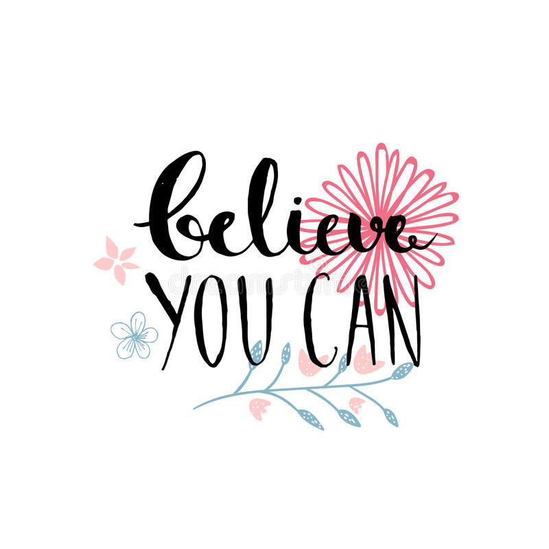 Верьте что вы может - вдохновляющая цитата, дизайн оформления Литерность с нарисованными рукой цветками пастельного пинка бесплатная иллюстрация