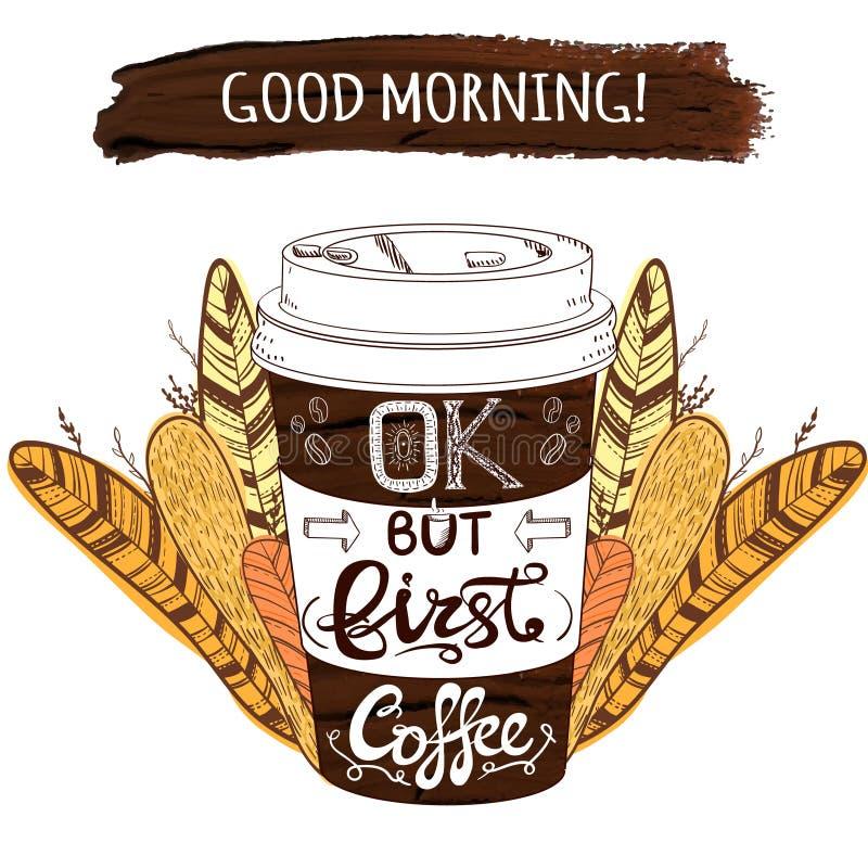Вручите вычерченные стилизованные кофейную чашку ВЕКТОРА и ход краски с письмами: О'КЕЙ доброго утра ` но первые ` кофе и декорат иллюстрация штока
