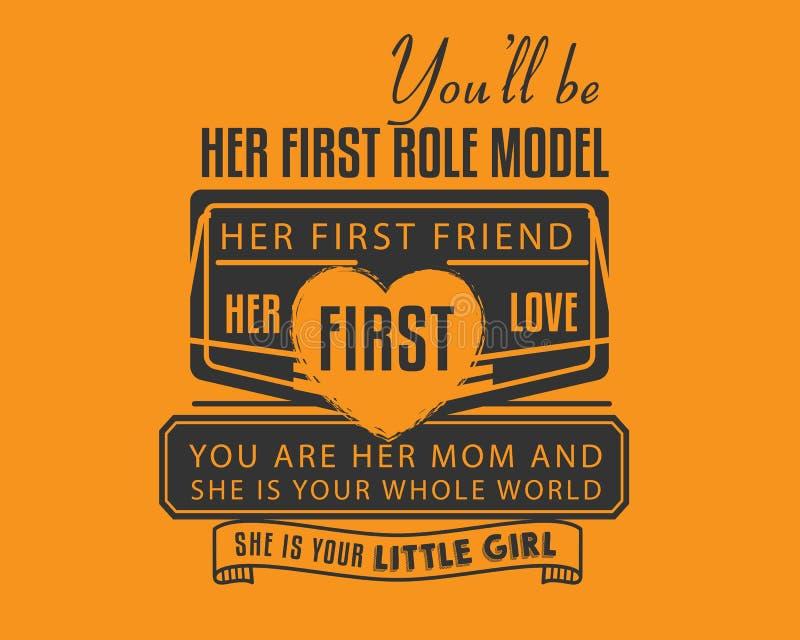Вы будете ее первым образцом для подражания ее первый друг, ее первая любовь вы ее мама иллюстрация вектора