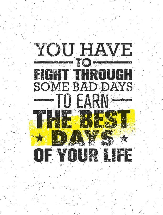 Вы должны воевать через некоторые плохие дни для того чтобы заработать самые лучшие дни вашей жизни Концепция цитаты мотивировки  бесплатная иллюстрация