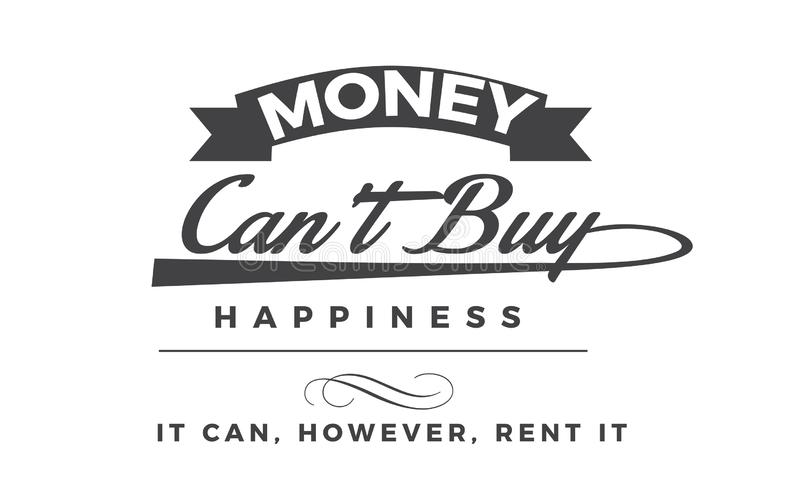 Деньги могут счастье покупки ` t они могут однако арендуйте его иллюстрация штока