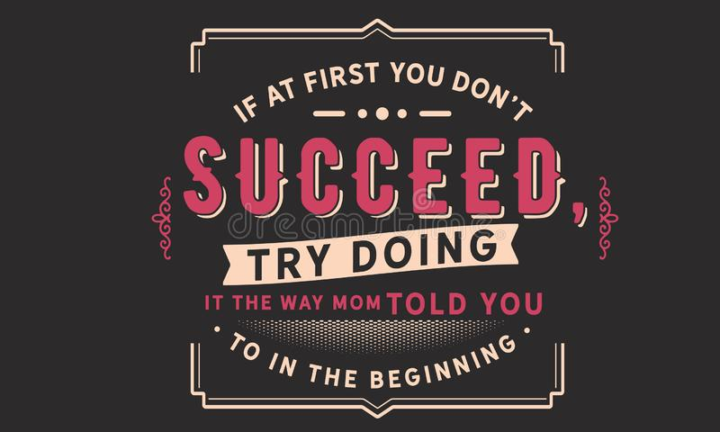Если вначале вы don't преуспеваете, то попробуйте сделать его путь мама сказала вас к в началу иллюстрация вектора