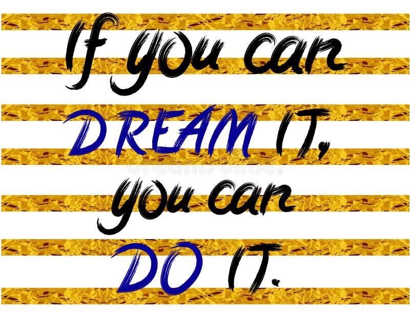 ` Если вы можете мечтать оно, то, вы можете сделать его ` вручите написанные письма на обнажанной белой и золотой предпосылке фол иллюстрация вектора