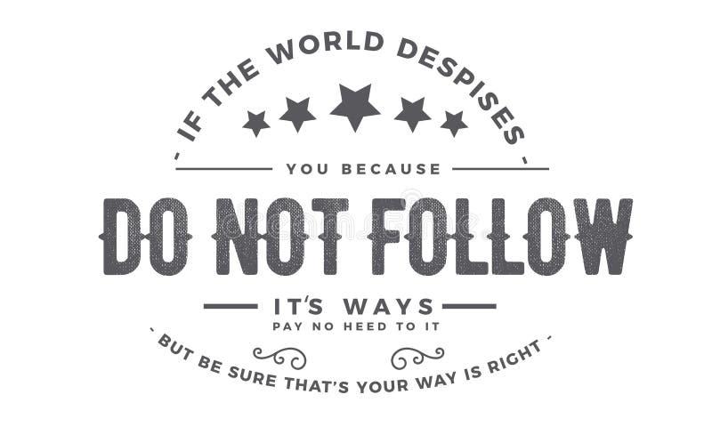 Если despices мира, вы, то потому что не следовать иллюстрация вектора
