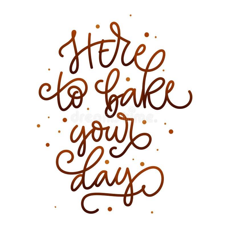 Здесь испечь ваш день - нарисованную руку цитаты пекарни помечающ буквами фразу для interrior и разрекламировать дизайн иллюстрация штока