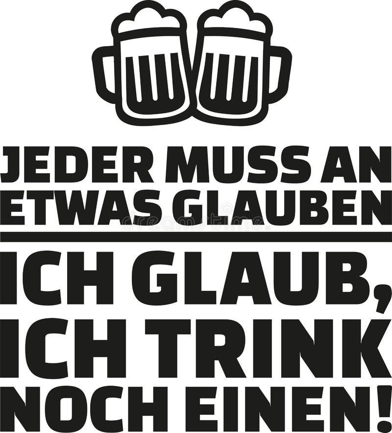 Каждое должно верить в что-то, я верит в иметь одно больше питье Говорить немца выпивая иллюстрация штока