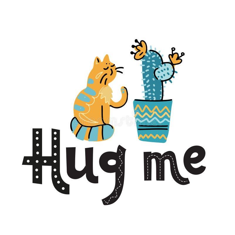 Кот колоть и обиденный о кактусе Кактус и капризная печать кота Дизайн футболки детей Обнимите меня лозунг, рука нарисованный пом иллюстрация вектора