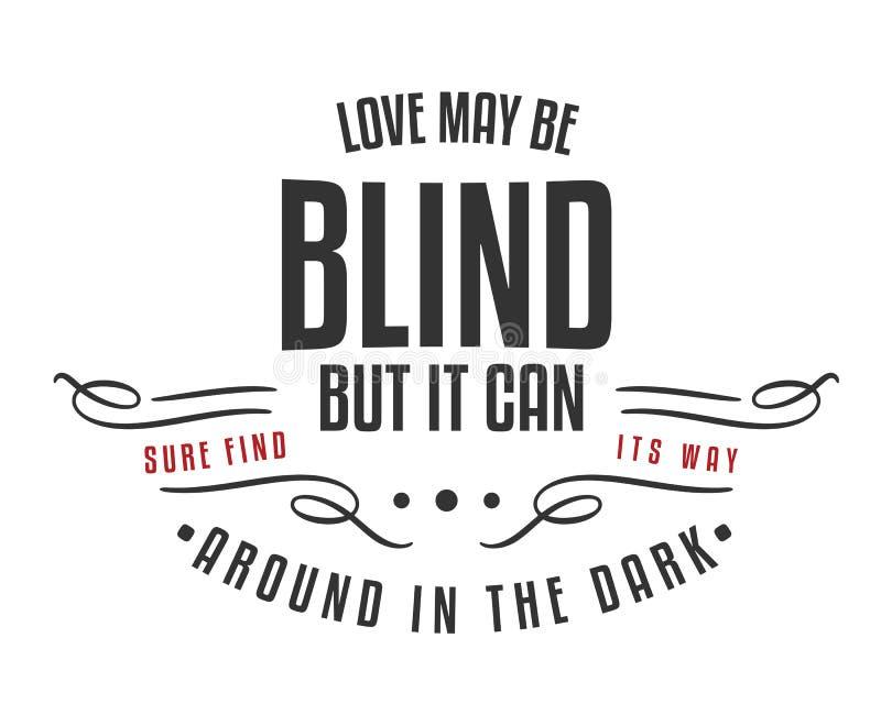 Любовь может быть слепа, но она может конечно найти свой путь вокруг в темноте! иллюстрация вектора