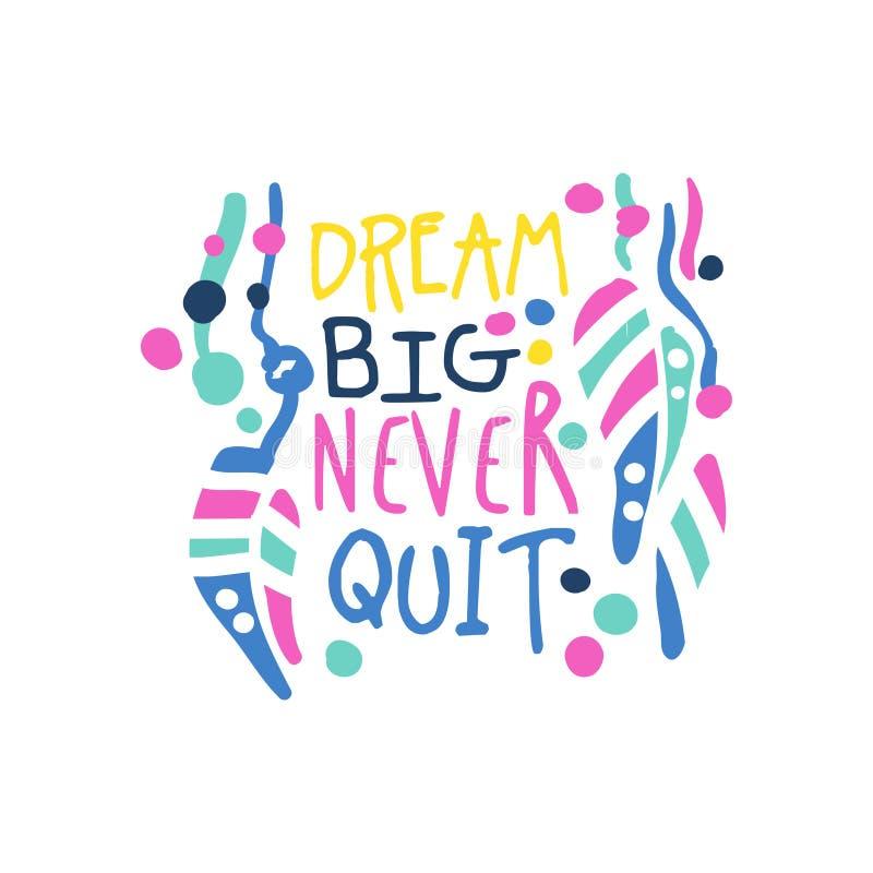 Мечт большой никогда прекращаемый положительный лозунг, написанная рука помечающ буквами иллюстрацию вектора мотивационной цитаты иллюстрация штока