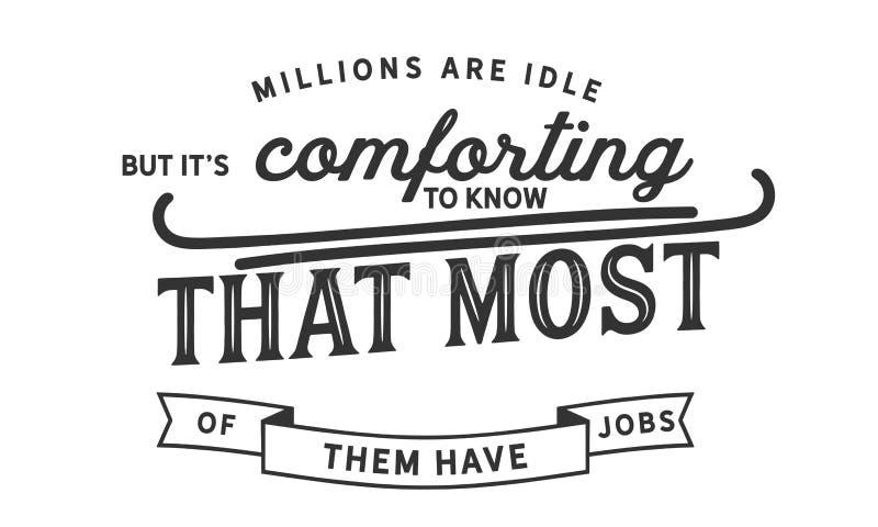 Миллионы бесполезный, но мы ` s утешая для того чтобы знать что большинство из них имеет работы бесплатная иллюстрация