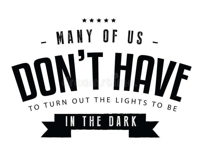 Много из нас надевают ` t должны повернуть вне света для того чтобы находиться в темноте бесплатная иллюстрация