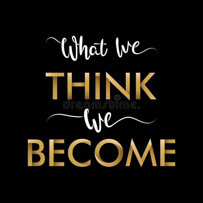"""Мотивационное оформление """"чего мы думаем, мы становимся """" Старая премудрость Цитата Будда иллюстрация вектора"""
