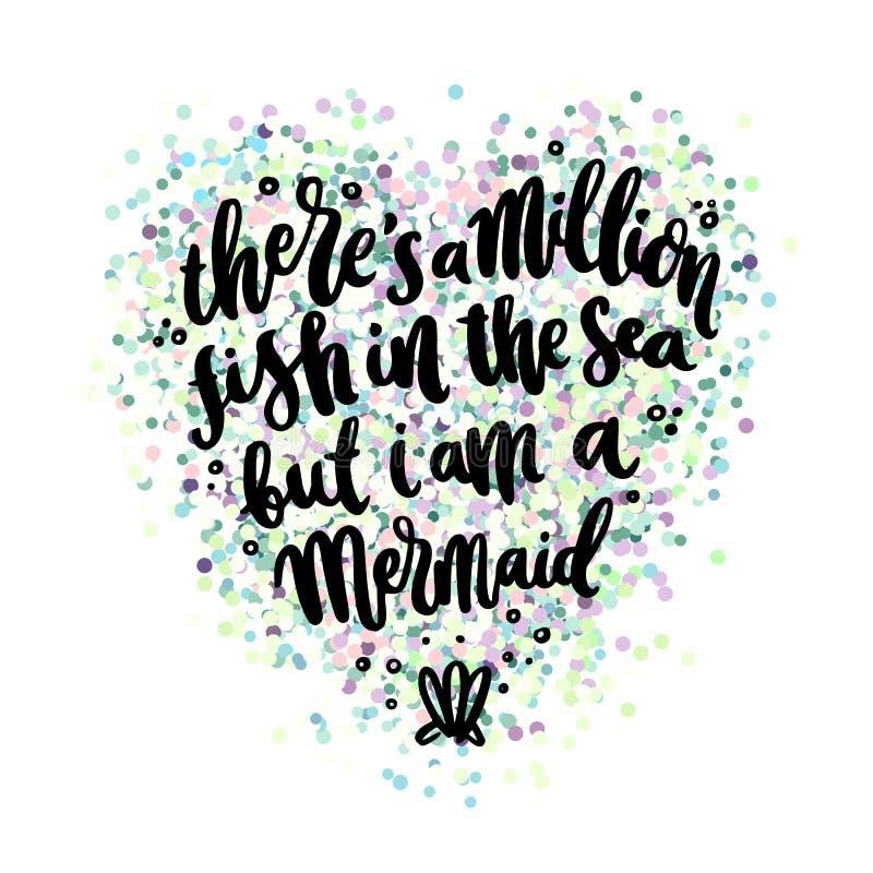 Нарисованная вручную фраза литерности: Там ` s миллион рыб в море, но ` m I русалка иллюстрация вектора