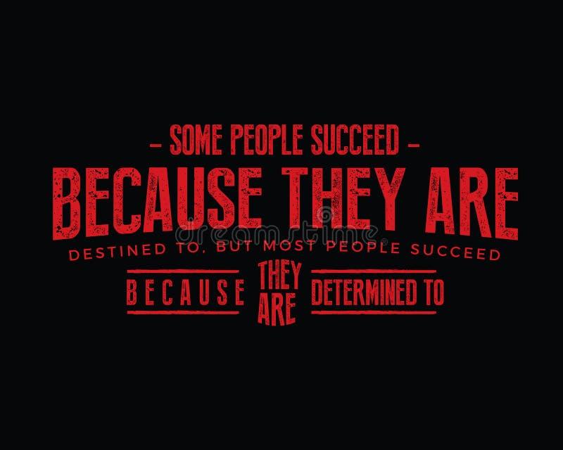 Некоторые людей преуспевают потому что они предопределены к, только большинство людей для того чтобы преуспеть потому что они опр бесплатная иллюстрация