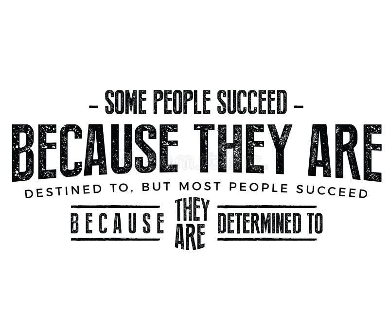 Некоторые людей преуспевают потому что они предопределены к, только большинство людей для того чтобы преуспеть потому что они опр иллюстрация вектора