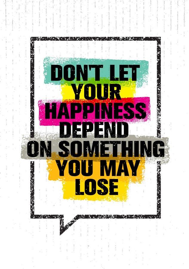 Не позвольте вашему счастью зависеть на что-то вы можете потерять Воодушевляя творческая цитата мотивировки бесплатная иллюстрация