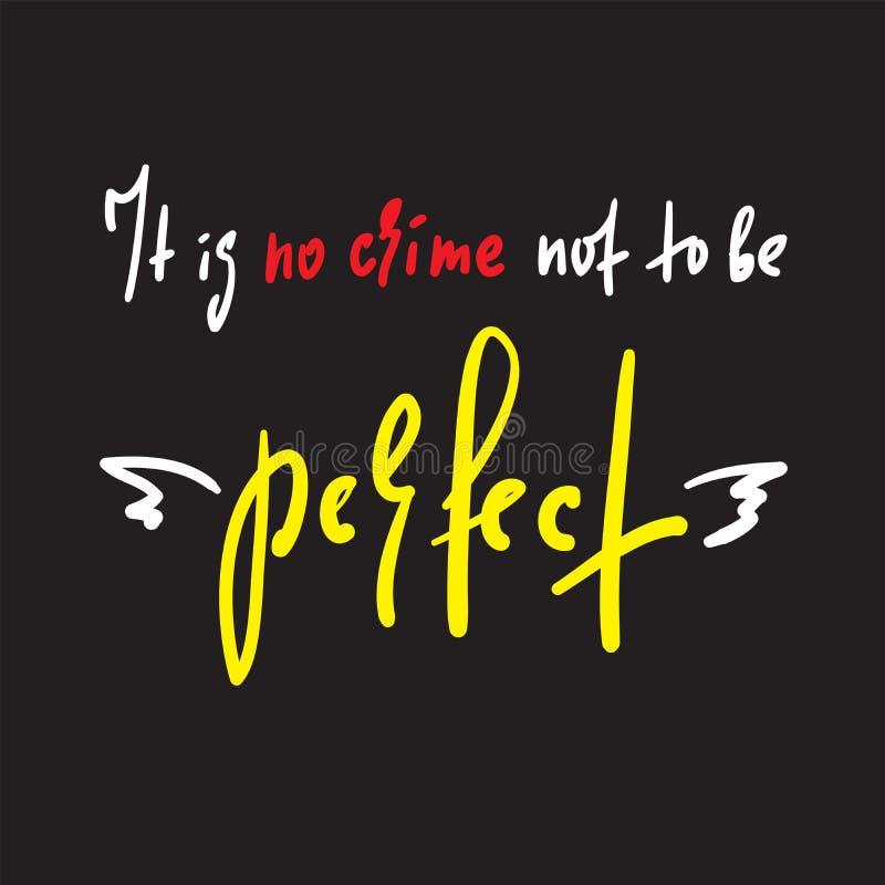 Никакое преступление, который нужно не быть идеально - воодушевите и мотивационная цитата иллюстрация штока