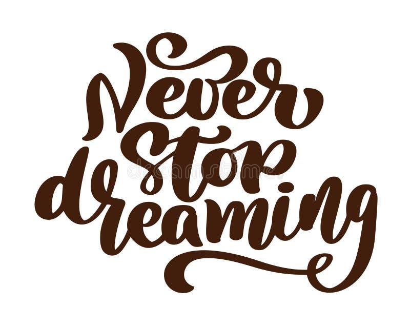 Никогда не останавливайте мечтать, мотивационная рука написанная тип каллиграфии щетки, иллюстрацию вектора изолированную на бело бесплатная иллюстрация