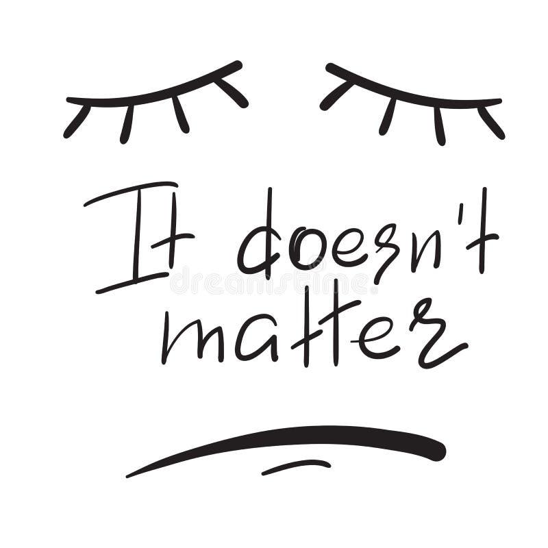 Оно не имеет значение - эмоциональная рукописная цитата Печать для плаката, футболка, иллюстрация вектора