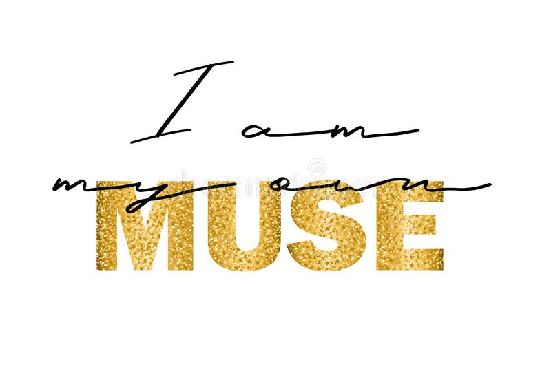Slogan for t-shirt. I am my own muse. Perfect for home decor such as posters, wall art, tote bag, t-shirt print, sticker. stock illustration