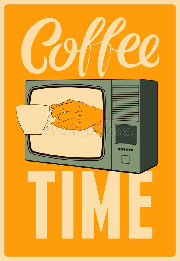 Coffee Time calligraphic vintage style grunge poster. Retro TV with a hand that is holding cup of coffee. Retro vector illustratio stock illustration