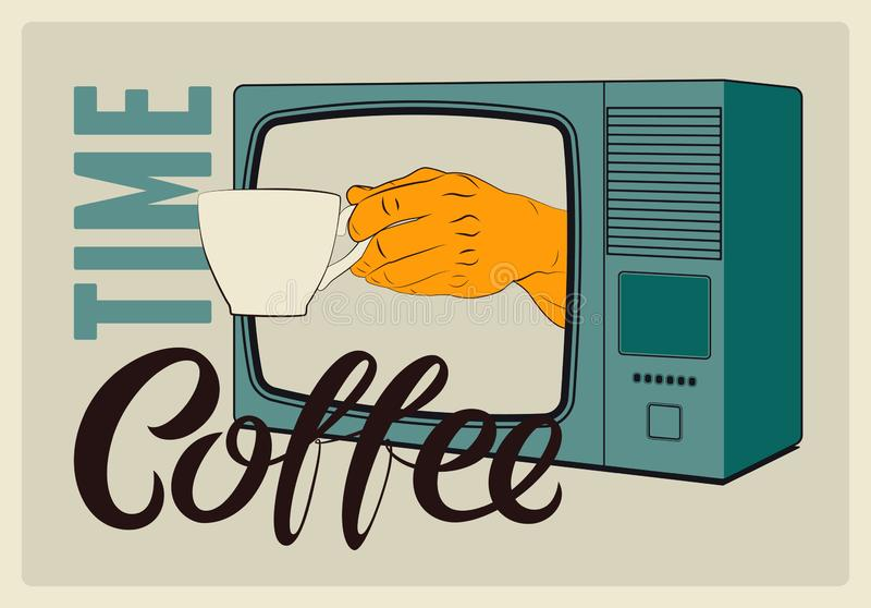 Coffee Time calligraphic vintage style grunge poster. Retro TV with a hand that is holding cup of coffee. Retro vector illustratio royalty free illustration