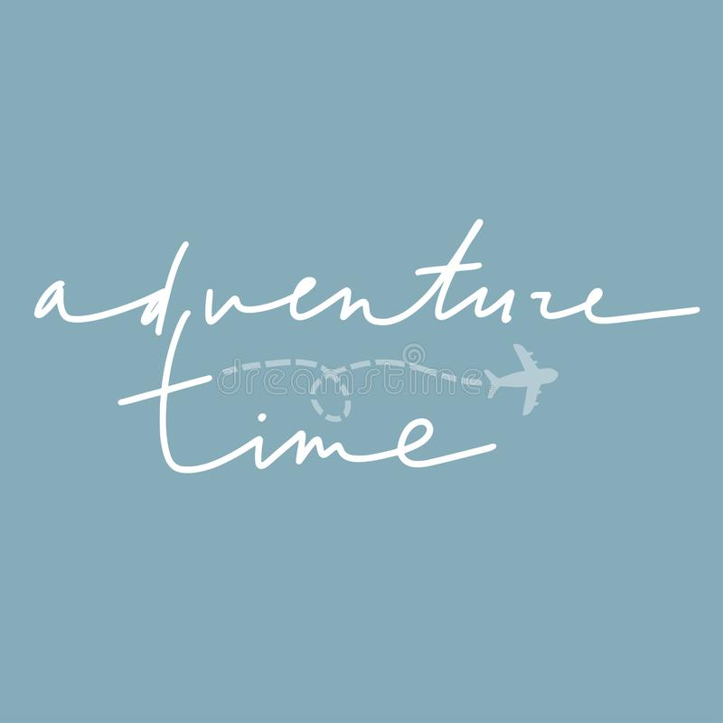 Adventure time vector lettering. Handwritten text and aircraft. Motivational inspirational travel quote for t-shirt, poster, mug, home decor, cards, banners royalty free illustration