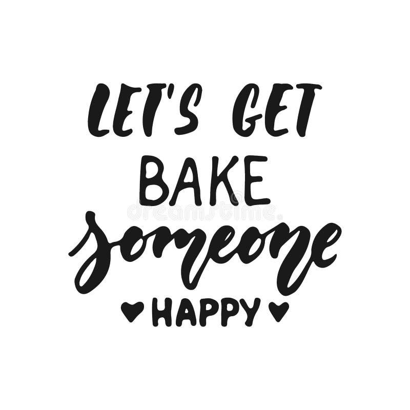 Позвольте нам получить, что испечь кто-то счастливое - фраза руки вычерченная положительная помечая буквами о кухне изолированной иллюстрация вектора