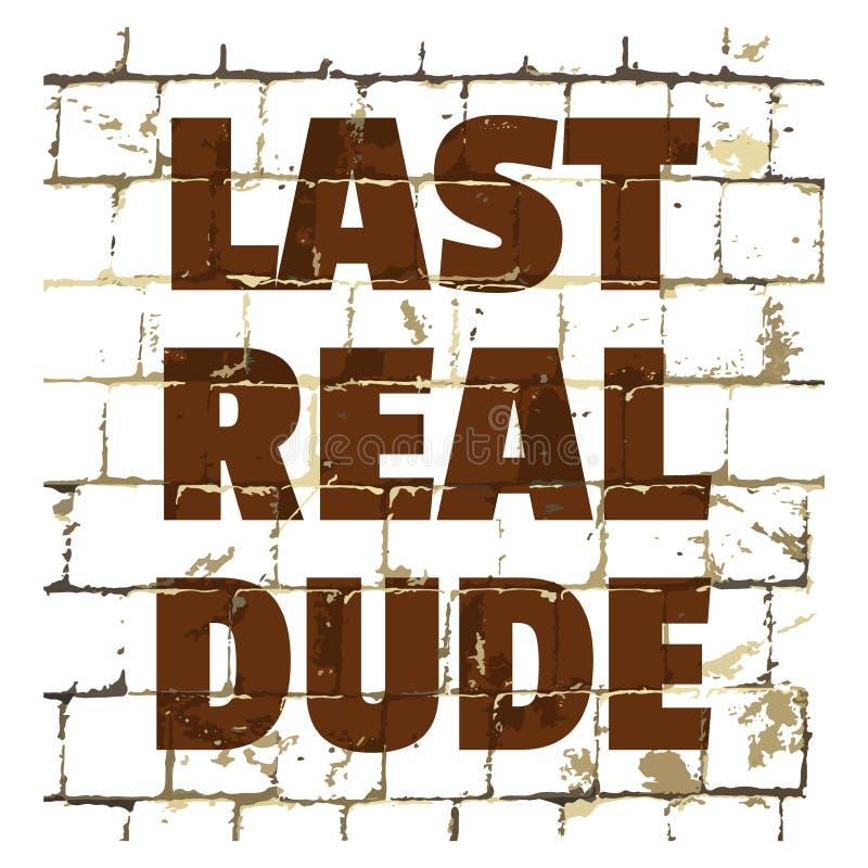 Последний реальный парень напечатанный на стилизованной кирпичной стене Текстурированная юмористическая надпись для вашего дизайн иллюстрация штока