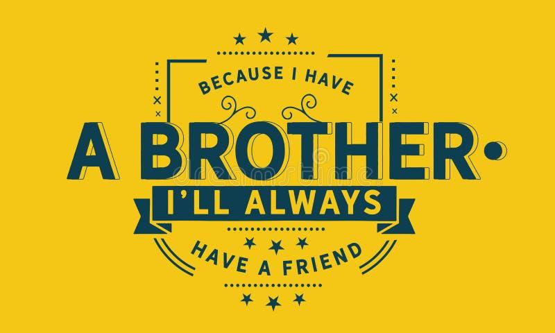 Потому что я имею брата, ll ` I всегда имеет друга бесплатная иллюстрация