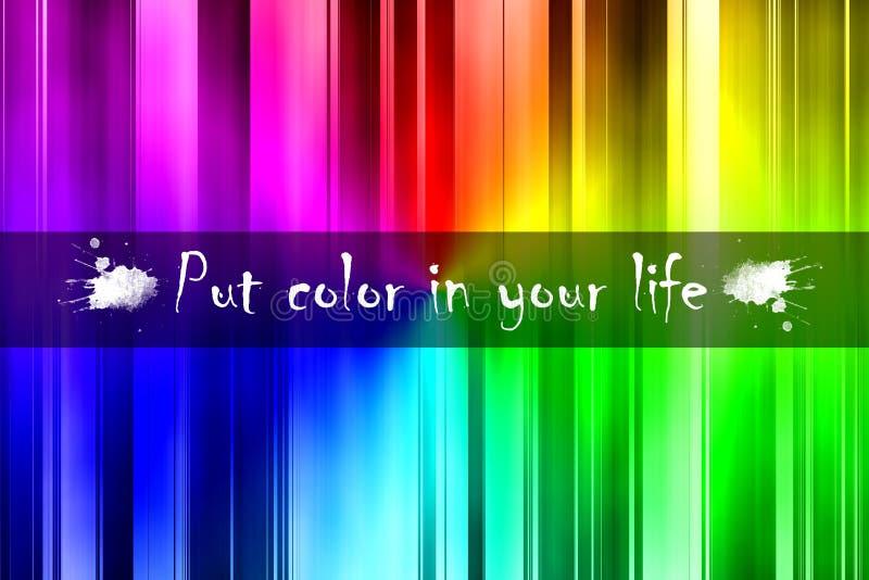 Положите некоторый цвет в вашу жизнь иллюстрация вектора