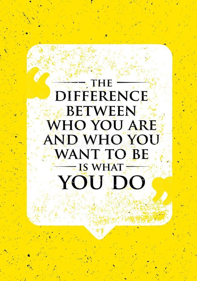 Разница между кем вы и кем вы хотите для того чтобы быть чего вы делаете Воодушевляя творческая цитата мотивировки иллюстрация вектора