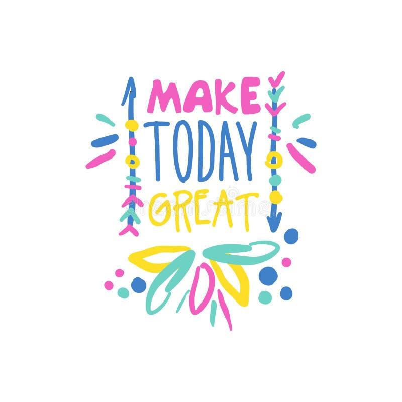 Сделайте сегодня большой положительный лозунг, написанную руку помечающ буквами иллюстрацию вектора мотивационной цитаты красочну бесплатная иллюстрация