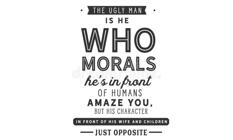Уродский человек он которому нравственности он ` s перед человеком изумляют вас бесплатная иллюстрация