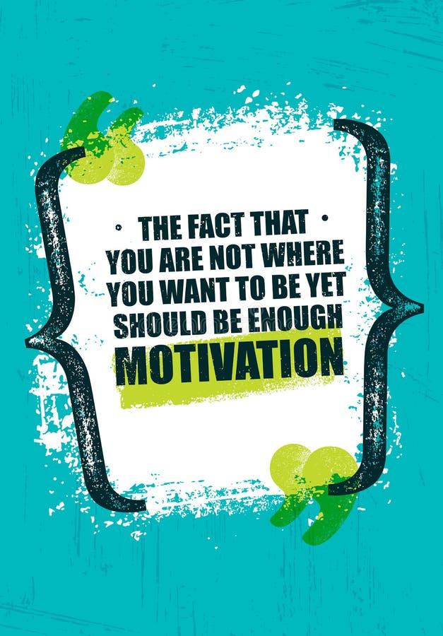 Факт что вы нет где вы хотите быть но должны быть достаточной мотивировкой Воодушевляя творческий плакат цитаты бесплатная иллюстрация