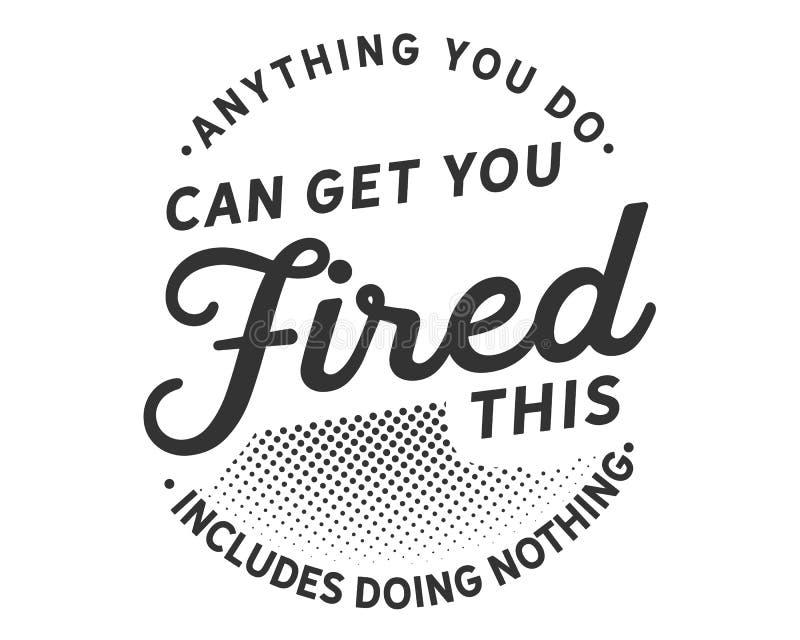 Что-нибудь вы делаете может получить вас увольнятьый, это включает не делать ничего иллюстрация вектора