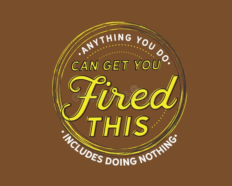 Что-нибудь вы делаете может получить вас увольнятьый, это включает не делать ничего иллюстрация штока