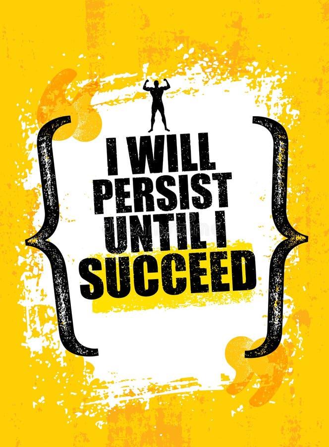 Я упорствую до тех пор пока я не преуспею Сильная изрезанная цитата мотивировки Воодушевляя знамя разминки и конкуренции спортзал иллюстрация штока