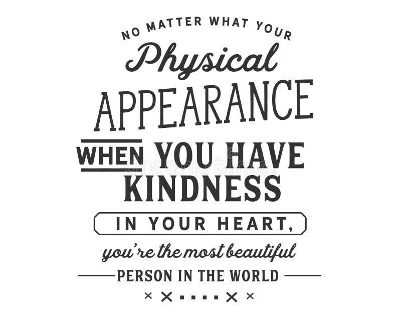 不管您的物理出现,当您有仁慈在您的心脏,You're最美丽的人在世界上 皇族释放例证