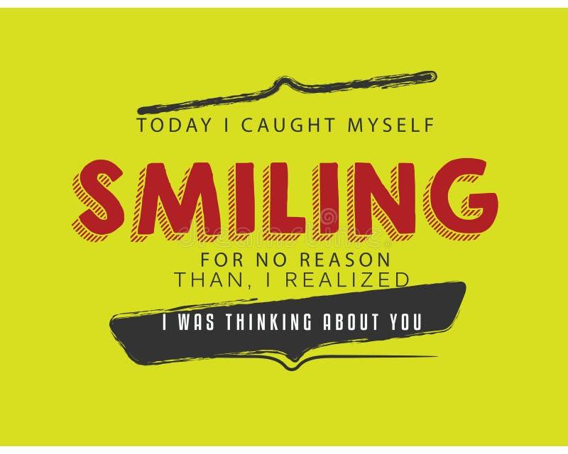 今天我捉住了自己微笑为没有原因的 然后我意识到我考虑您 库存例证