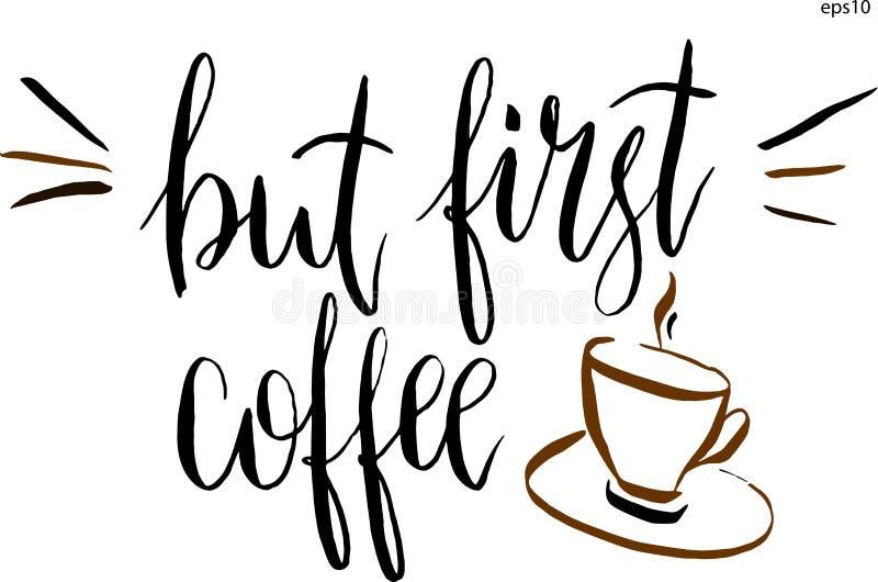 但是第一咖啡字法和一杯咖啡在传染媒介的 手拉的设计的传染媒介艺术性的例证,纺织品,打印 皇族释放例证