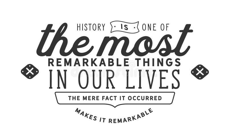 历史是其中一件最卓越的事在我们的生活中 它发生的仅仅事实使它卓越 向量例证
