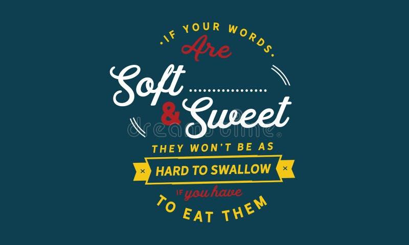 如果您的词是软和甜的,他们赢取了` t是作为艰苦吞下 库存例证