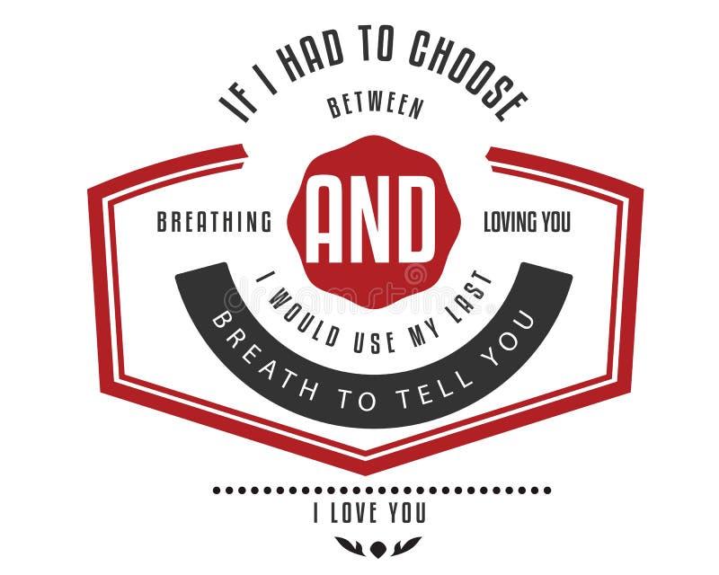 如果我必须选择在呼吸和爱您之间我会使用我的前呼吸告诉您我爱你 库存例证