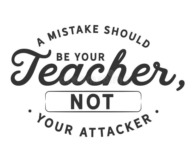 差错应该是您的老师,没有您的攻击者 皇族释放例证