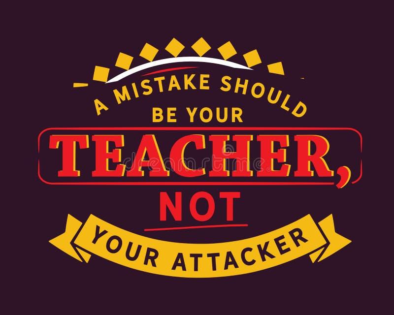 差错应该是您的老师,没有您的攻击者 库存例证
