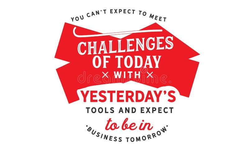 您能` t期望接受今天的挑战与昨天` s工具的 库存例证